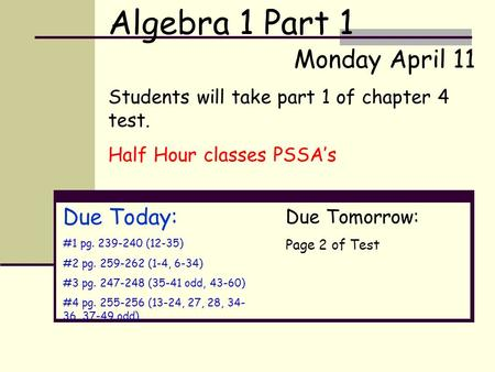 Due Today: #1 pg. 239-240 (12-35) #2 pg. 259-262 (1-4, 6-34) #3 pg. 247-248 (35-41 odd, 43-60) #4 pg. 255-256 (13-24, 27, 28, 34- 36, 37-49 odd) Monday.