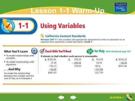 ALGEBRA 1 Lesson 1-1 Warm-Up Are the following answers reasonable? Use estimation to determine why or why not. 1. 2. 3. 4.