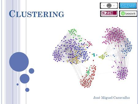 C LUSTERING José Miguel Caravalho. CLUSTER ANALYSIS OR CLUSTERING IS THE TASK OF ASSIGNING A SET OF OBJECTS INTO GROUPS ( CALLED CLUSTERS ) SO THAT THE.