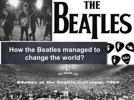 A tour of new features How the Beatles managed to change the world?