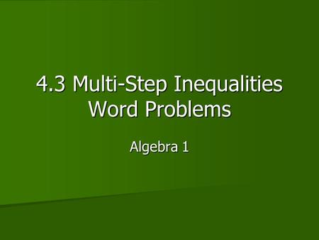 4.3 Multi-Step Inequalities Word Problems Algebra 1.