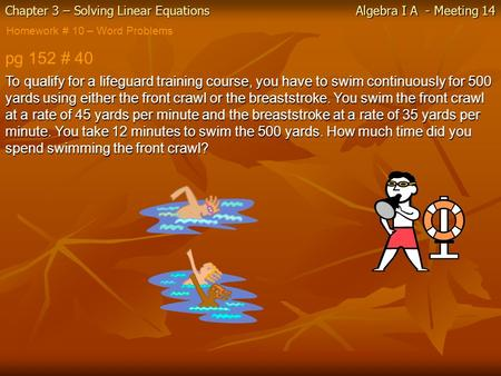 Chapter 3 – Solving Linear Equations Algebra I A - Meeting 14 Homework # 10 – Word Problems pg 152 # 40 To qualify for a lifeguard training course, you.