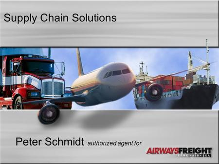 Supply Chain Solutions Peter Schmidt authorized agent for.