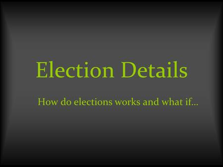 Election Details How do elections works and what if…