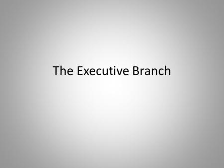 The Executive Branch. A. Role of the Executive Branch – 1.Enforce laws 2.Execute laws 3.Carry out laws.