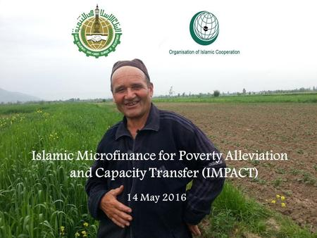 Islamic Microfinance for Poverty Alleviation and Capacity Transfer (IMPACT) 1 14 May 2016.
