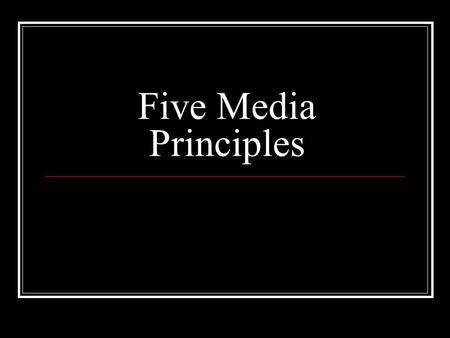 Five Media Principles. Media messages are constructions. Messages are representations of social realities. Media have unique language, forms, and symbol.