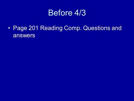 Before 4/3 Page 201 Reading Comp. Questions and answers.