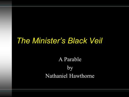 The Minister's Black Veil A Parable by Nathaniel Hawthorne.