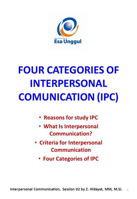 FOUR CATEGORIES OF INTERPERSONAL COMUNICATION (IPC) Reasons for study IPC What Is Interpersonal Communication? Criteria for Interpersonal Communication.