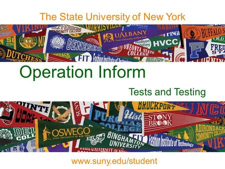Operation Inform Tests and Testing The State University of New York www.suny.edu/student.