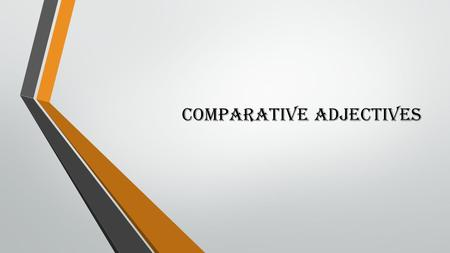 Comparative Adjectives. Comparative adjectives How do we use them?  There are 5 rules: g Rule 1 g Rule 2 g Rule 3 g Rule 4 g Rule 5 g Summary.