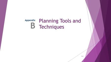 Planning Tools and Techniques Appendix B B–1. Assessing the Environment  Environmental Scanning  The screening of large amounts of information to anticipate.