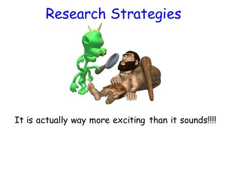 Research Strategies It is actually way more exciting than it sounds!!!!