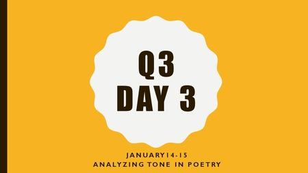 Q3 DAY 3 JANUARY14-15 ANALYZING TONE IN POETRY. SMART START PACKET 1.LESSON 15 2.TRANSITIVE AND INTRANSITIVE.