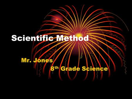 Scientific Method Mr. Jones 8 th Grade Science What is the 'scientific method'? The words Scientific Method are a term referring the principles that.
