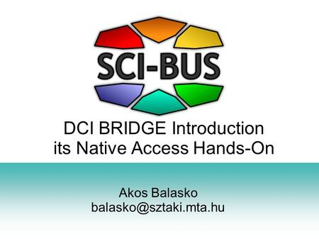 DCI BRIDGE Introduction its Native Access Hands-On Akos Balasko