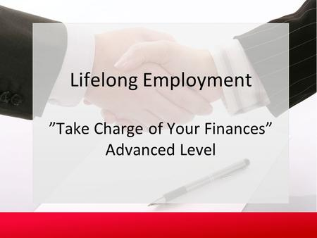 2.3.7.G1 © Family Economics & Financial Education –March 2013 – Lifelong Employment – Slide 1 Funded by a grant from Take Charge America, Inc. to the Norton.