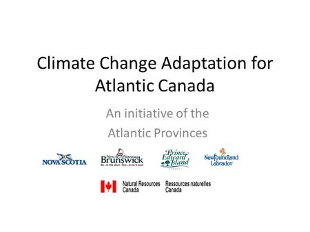 Climate Change Adaptation for Atlantic Canada An initiative of the Atlantic Provinces.