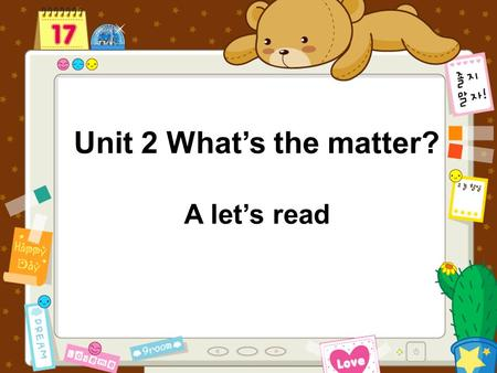 Unit 2 What's the matter? A let's read How are you feeling? Fine.How are you? I have a headache. I have the flu. How are you feeling? Fine.How are you?