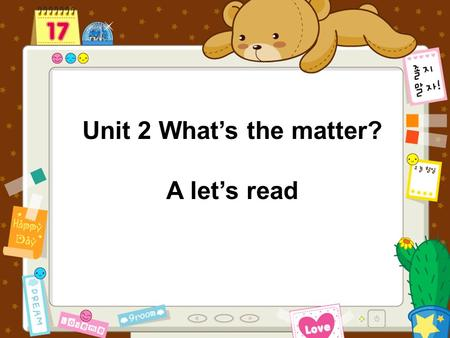 Unit 2 What's the matter? A let's read How are you feeling? Fine. How are you? I have a headache. I have the flu. How are you feeling? Fine. How are.