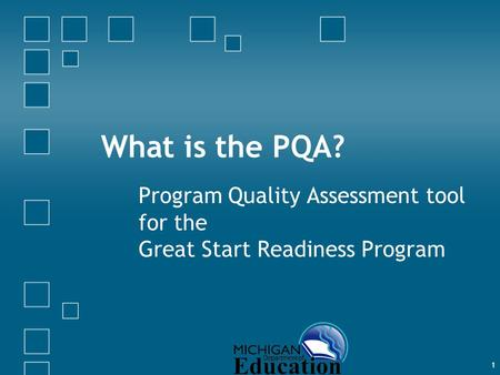 1 What is the PQA? Program Quality Assessment tool for the Great Start Readiness Program.