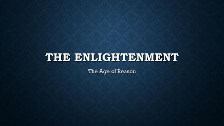 THE ENLIGHTENMENT The Age of Reason. OUTLINE 1.What was the Enlightenment? 2.Enlightenment Thinkers 3.Magna Carta 4.Why is it important? Debates became.