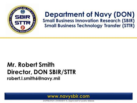 DISTRIBUTION STATEMENT A. Approved for public release Department of Navy (DON) Small Business Innovation Research (SBIR) Small Business Technology Transfer.