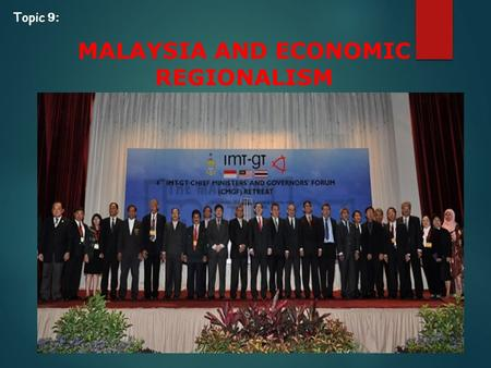 INTRODUCTION MALAYSIA AND ECONOMIC REGIONALISM Topic 9: