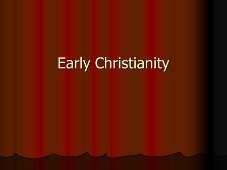 "Early Christianity. Introduction: The Basics  Course title: ""Early Christianity""  Room: Coburn 303  Dates: 9/1 to 12/7  Times: Tu/Th, 11:00-12:15."
