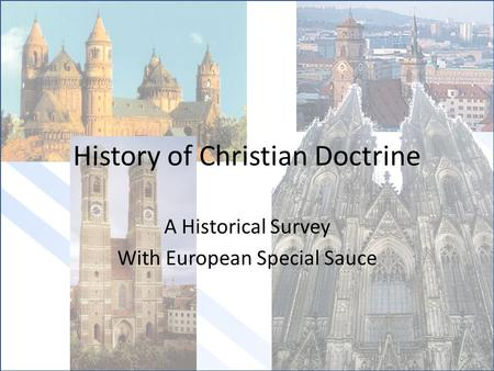 History of Christian Doctrine A Historical Survey With European Special Sauce.