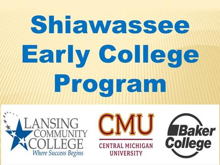 Shiawassee Early College Program. What is an Early College Program? The SRESD Early College Program is: Public, tuition-free. No cost for Books Three-year.