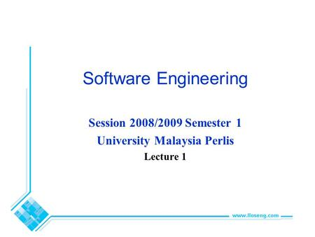 Software Engineering Session 2008/2009 Semester 1 University Malaysia Perlis Lecture 1.
