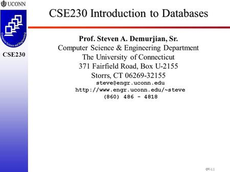 OV-1.1 CSE230 CSE230 Introduction to Databases Prof. Steven A. Demurjian, Sr. Computer Science & Engineering Department The University of Connecticut 371.