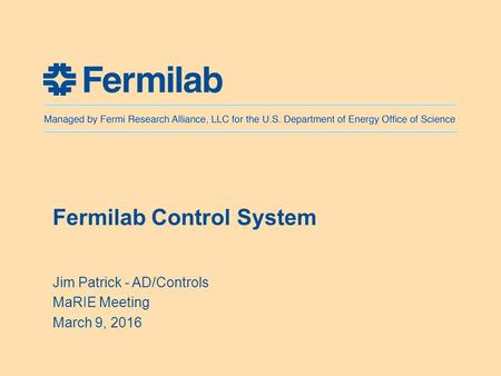 Fermilab Control System Jim Patrick - AD/Controls MaRIE Meeting March 9, 2016.