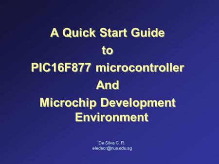A Quick Start Guide to PIC16F877 microcontroller And Microchip Development Environment A Quick Start Guide to PIC16F877 microcontroller And Microchip Development.