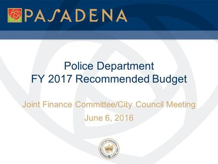 Police Department FY 2017 Recommended Budget Joint Finance Committee/City Council Meeting June 6, 2016 1.