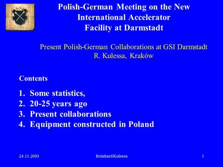 24.11.2003Reinhard Kulessa1 Polish-German Meeting on the New International Accelerator Facility at Darmstadt Present Polish-German Collaborations at GSI.
