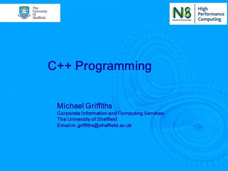 C++ Programming Michael Griffiths Corporate Information and Computing Services The University of Sheffield