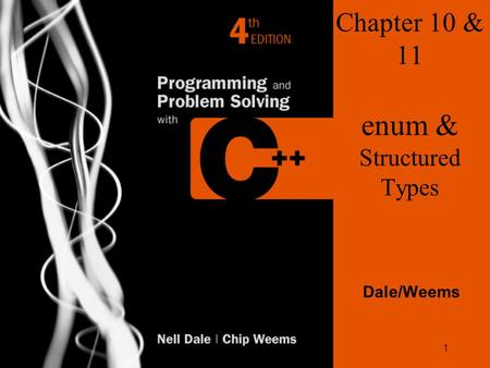 1 Chapter 10 & 11 enum & Structured Types Dale/Weems.