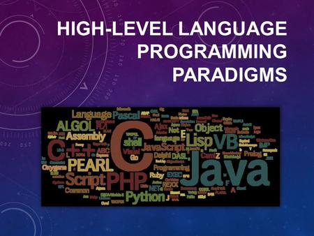 HIGH-LEVEL LANGUAGE PROGRAMMING PARADIGMS. Programming languages come in many forms or 'paradigms'. Each form of language offers advantages over other.