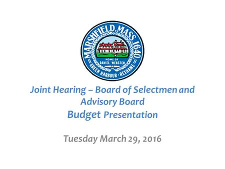 Fiscal Year 2017 Joint Hearing – Board of Selectmen and Advisory Board Budget Presentation Tuesday March 29, 2016.