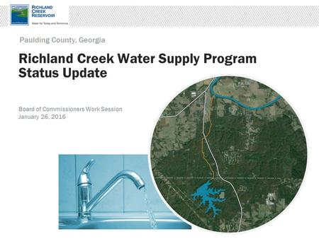 Richland Creek Water Supply Program Status Update Paulding County, Georgia Board of Commissioners Work Session January 26, 2016.