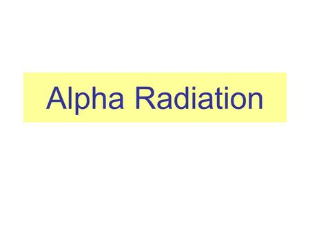 Alpha Radiation. Label the helium atom and fill in the table: P_____ N_____ E_____ { N_____ ParticleMassCharge Proton Neutron Electron eutron lectron.