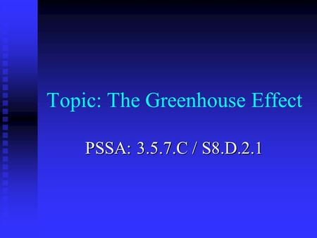 Topic: The Greenhouse Effect PSSA: 3.5.7.C / S8.D.2.1.