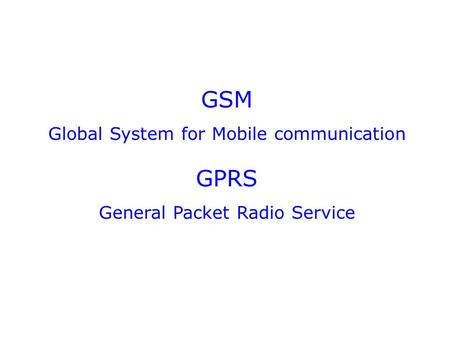 GSM GPRS Global System for Mobile communication