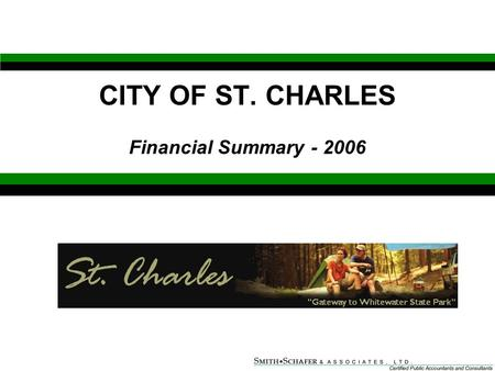 1 CITY OF ST. CHARLES Financial Summary - 2006. 2 Audit l Audit Opinion Provides reasonable, but not absolute, assurance that financials are free of material.