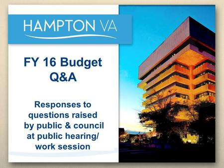 FY 16 Budget Q&A Responses to questions raised by public & council at public hearing/ work session.