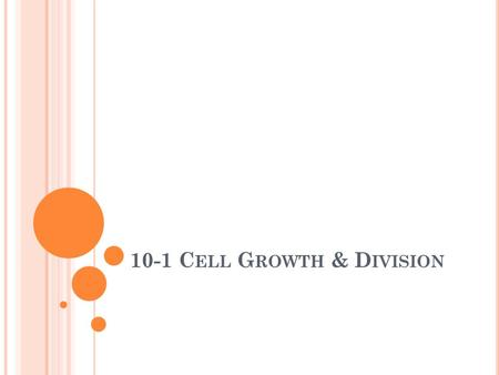 10-1 C ELL G ROWTH & D IVISION. Explain the problems that growth causes for cells. Describe how cell division solves the problems of cell growth. Name.