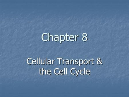 Cellular Transport & the Cell Cycle